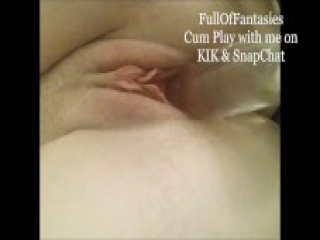 Cum Play with me on KIK & SnapChat PUSSY PLAY compilation!